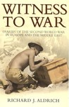 Witness To War: Diaries Of The Second World War In Europe And The Middle East