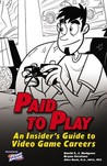 Paid to Play: An Insider's Guide to Video Game Careers