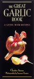 The Great Garlic Book: A Guide with Recipes