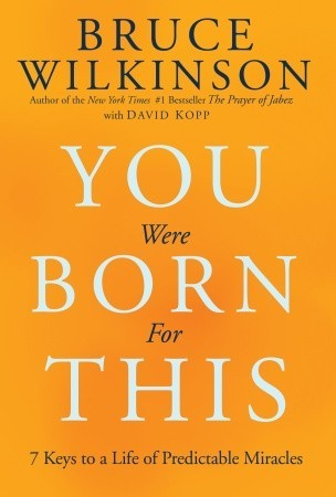 You Were Born for This by Bruce H. Wilkinson