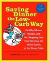 Saving Dinner the Low-Carb Way: Healthy Menus, Recipes, and the Shopping Lists That Will Keep the Whole Family at the Dinner Table