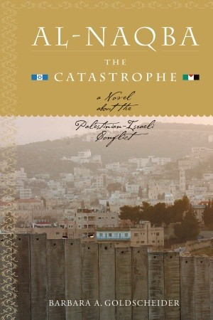 Al-Naqba (The Catastrophe): A Novel About the Palestinian-Israeli Conflict