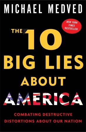 The 10 Big Lies About America by Michael Medved