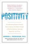 Positivity: Groundbreaking Research Reveals How to Embrace the Hidden Strength of Positive Emotions, Overcome Negativity, and Thrive