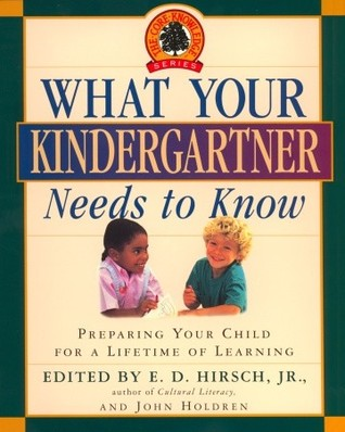 What Your Kindergartner Needs to Know by E.D. Hirsch Jr.