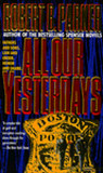 All Our Yesterdays by Robert B. Parker