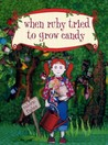 When Ruby Tried to Grow Candy