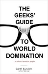 The Geeks' Guide to World Domination: Be Afraid, Beautiful People