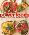 Power Foods: 150 Delicious Recipes with the 38 Healthiest Ingredients