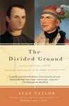 The Divided Ground: Indians, Settlers, and the Northern Borderland of the American Revolution