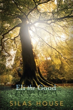 Eli the Good by Silas House