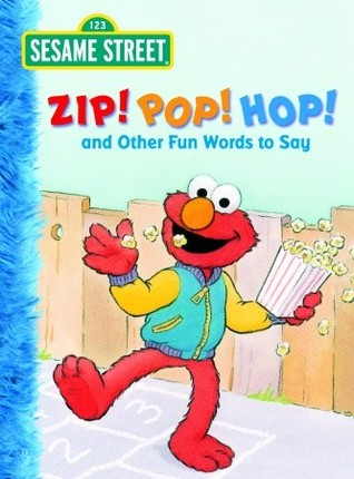 Zip! Pop! Hop! and Other Fun Words to Say (Sesame Street)