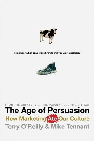 The Age of Persuasion by Terry  O'Reilly