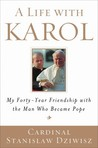 A Life with Karol: My Forty-Year Friendship with the Man Who Became Pope