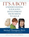 It's a Boy! Understanding Your Son's Development from Birth to Age 18