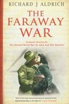The Faraway War: Personal Diaries Of The Second World War In Asia And The Pacific