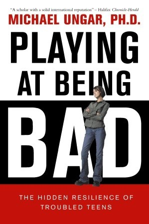 Playing at Being Bad: The Hidden Resilience of Troubled Teens