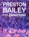 Preston Bailey Celebrations: Lush Flowers, Opulent Tables, Dramatic Spaces, and Other Inspirations for Entertaining