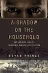 A Shadow on the Household: One Enslaved Family's Incredible Struggle for Freedom