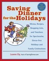 Saving Dinner for the Holidays: Menus, Recipes, Shopping Lists, and Timelines for Spectacular, Stress-free Holidays and Family Celebrations