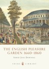 The English Pleasure Garden 1660–1860