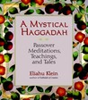 A Mystical Haggadah: Passover Meditations, Teachings, and Tales