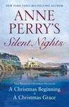 Anne Perry's Silent Nights: A Christmas Beginning / A Christmas Grace (Christmas Stories, #5-6)