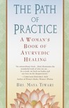 The Path of Practice: A Woman's Book of Ayurvedic Healing