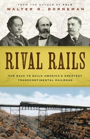 Rival Rails The Race To Build America S Greatest Transcontinental Railroad
