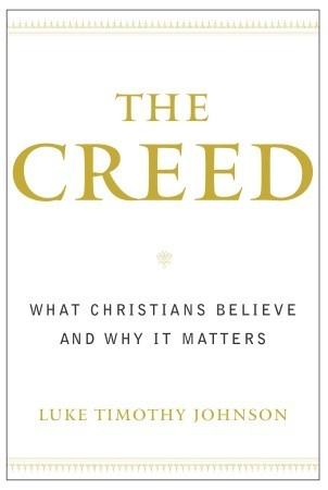 The Creed by Luke Timothy Johnson