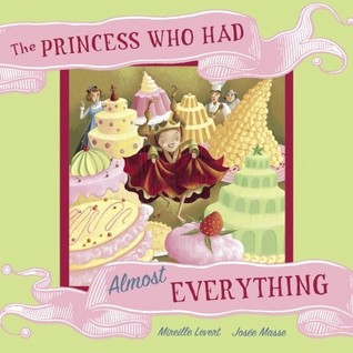 The Princess Who Had Almost Everything by Mireille Levert