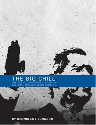 The Big Chill: The Great, Unreported Story of the Bush Inauguration Protest