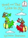 Fred and Ted like to fly (Beginner Books(R))