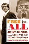 Free for All: Joe Papp, the Public, and the Greatest Theater Story Ever Told