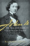 John A: The Man Who Made Us (The Life and Times of John A. Macdonald - Volume One: 1815-1867)