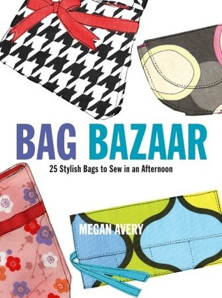 Bag Bazaar: 25 Stylish Bags to Sew in an Afternoon