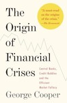 The Origin of Financial Crises: Central Banks, Credit Bubbles, and the Efficient Market Fallacy