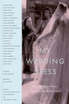 My Wedding Dress: True-Life Tales of Lace, Laughter, Tears and Tulle
