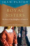 Royal Sisters: The Story of the Daughters of James II