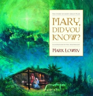 Mary, Did You Know? by Mark Lowry