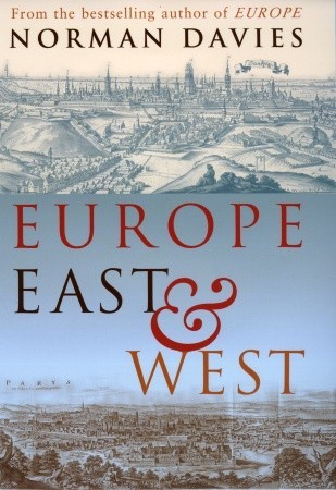 Europe East And West by Norman Davies