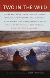 Two in the Wild: Tales of Adventure from Friends, Mothers, and Daughters