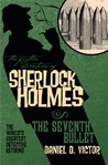 The Further Adventures of Sherlock Holmes: The Seventh Bullet (The Further Adventures of Sherlock Holmes)