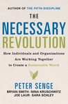 The Necessary Revolution: How Individuals And Organizations Are Working Together to Create a Sustainable World