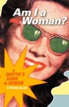 Am I a Woman?: A Skeptic's Guide to Gender