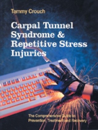 Carpal Tunnel Syndrome and Repetitive Stress Injuries: The Comprehensive Guide to Prevention, Treatment, and Recovery