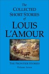 The Collected Short Stories of Louis L'Amour, Volume 7: The Frontier Stories