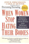 When Women Stop Hating Their Bodies: Freeing Yourself from Food and Weight Obsession