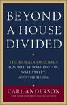 Beyond a House Divided: The Moral Consensus Ignored by Washington, Wall Street, and the Media