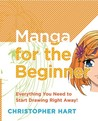 Manga for the Beginner: Everything you Need to Start Drawing Right Away!